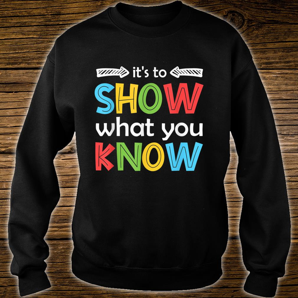 It's To Show What You Know Teacher Test Day Shirt sweater