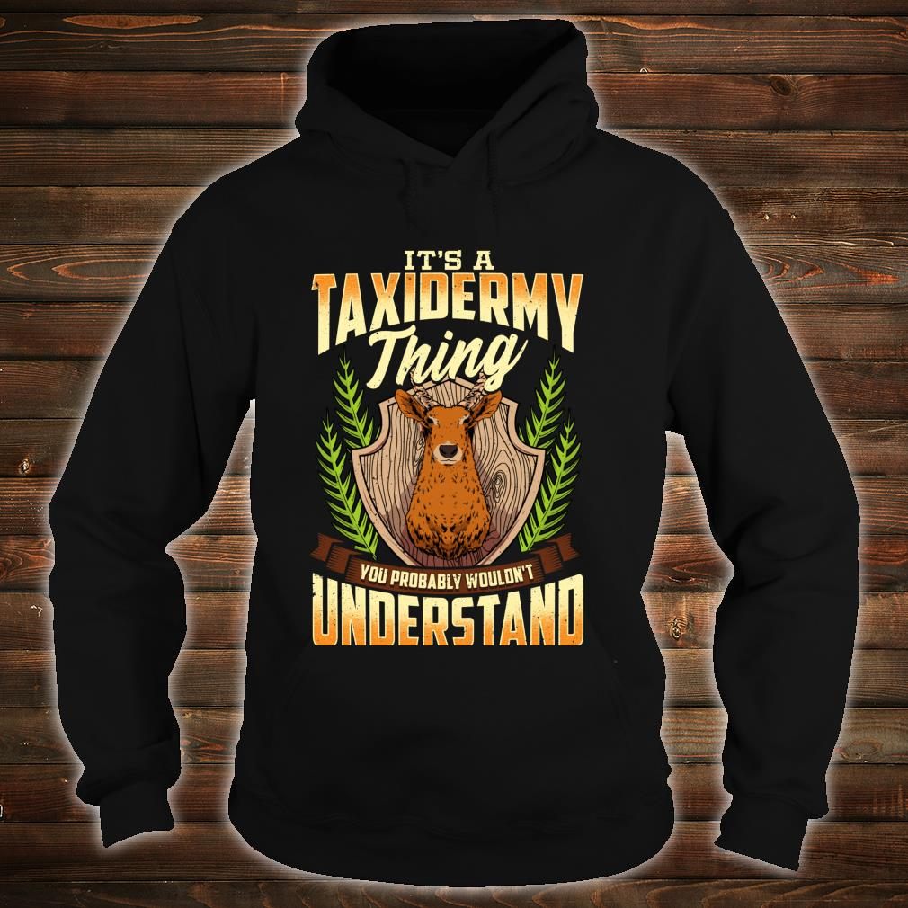 It's a Taxidermy Thing You Probably Wouldn't Understand Shirt hoodie