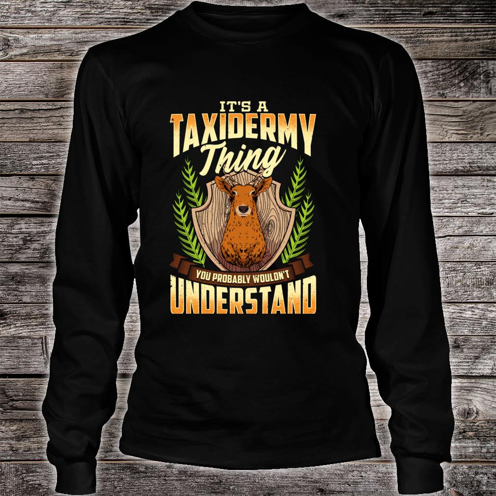 It's a Taxidermy Thing You Probably Wouldn't Understand Shirt long sleeved