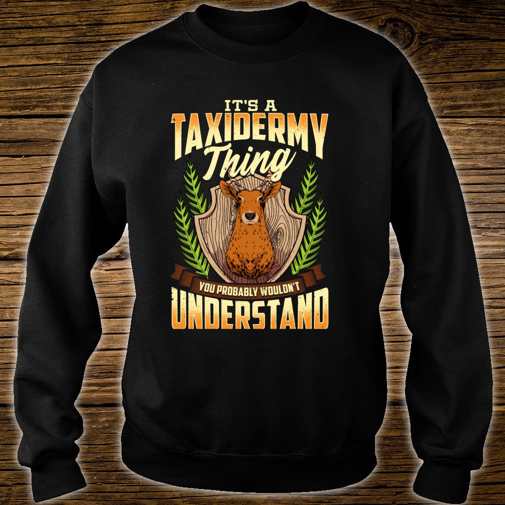 It's a Taxidermy Thing You Probably Wouldn't Understand Shirt sweater