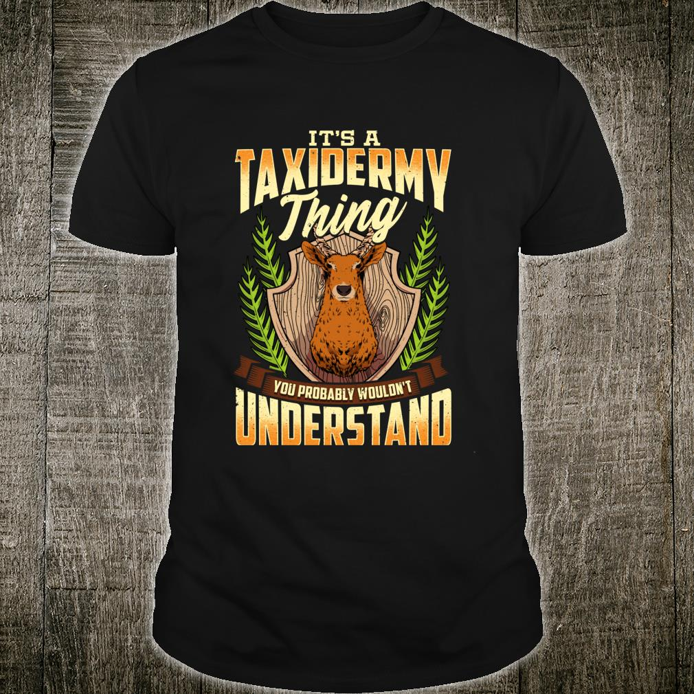 It's a Taxidermy Thing You Probably Wouldn't Understand Shirt