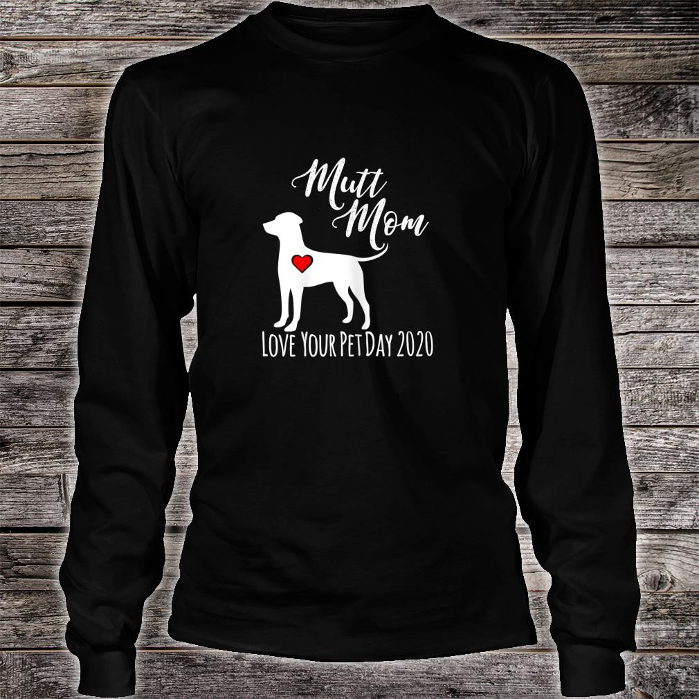 Love Your Pet day Mutt Mom Shirt long sleeved