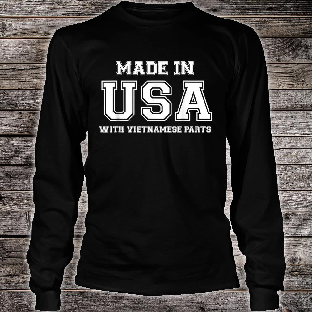 MADE IN USA WITH VIETNAMESE PARTS Vietnam American Shirt long sleeved