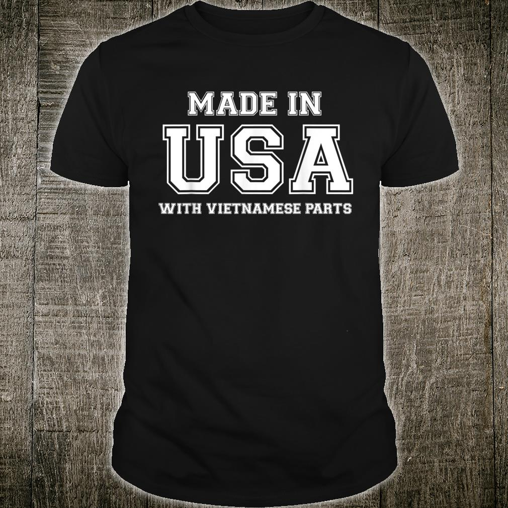 MADE IN USA WITH VIETNAMESE PARTS Vietnam American Shirt