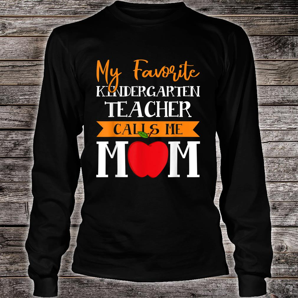 My Favorite Kindergarten Teacher Calls Me Mom Mothers Day Shirt long sleeved