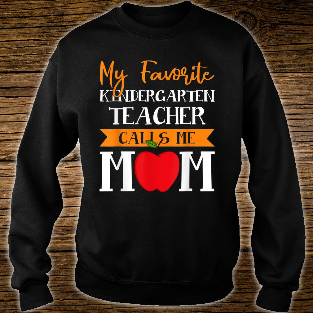 My Favorite Kindergarten Teacher Calls Me Mom Mothers Day Shirt sweater