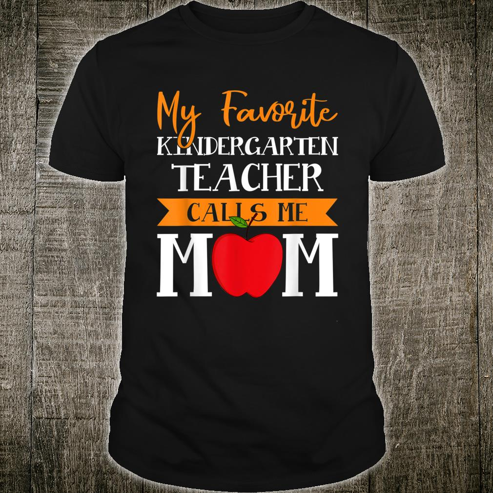 My Favorite Kindergarten Teacher Calls Me Mom Mothers Day Shirt