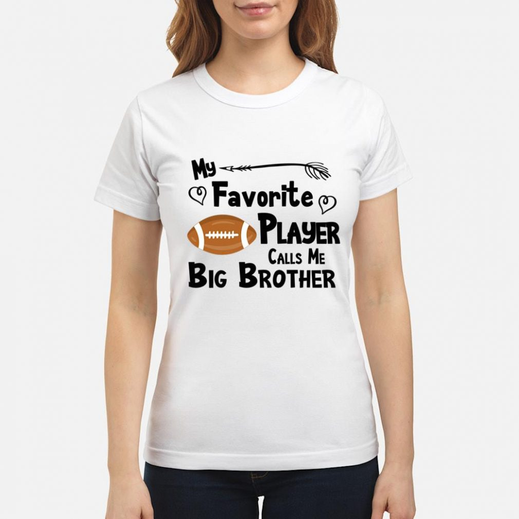 My Favorite Player Calls Me Big Brother Football Sports Fan Shirt ladies tee