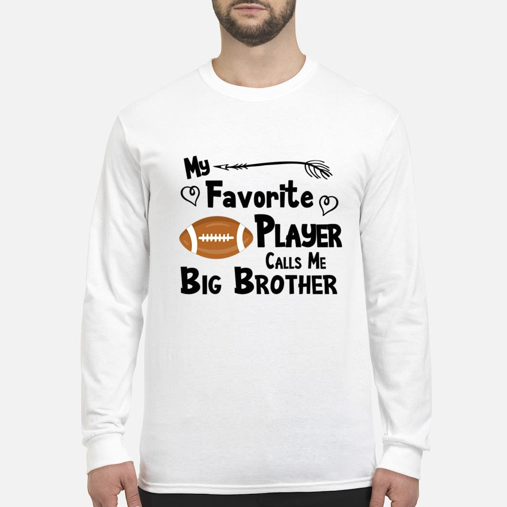 My Favorite Player Calls Me Big Brother Football Sports Fan Shirt long sleeved