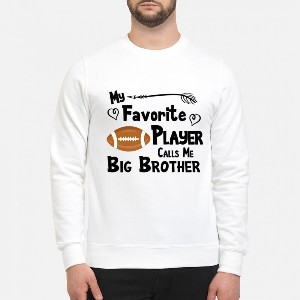 My Favorite Player Calls Me Big Brother Football Sports Fan Shirt sweater