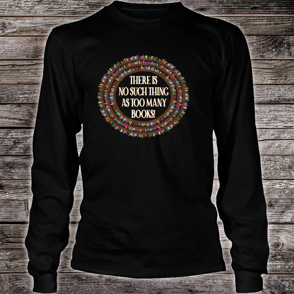 No Such Thing As Too Many Books Bookaholic Shirt long sleeved
