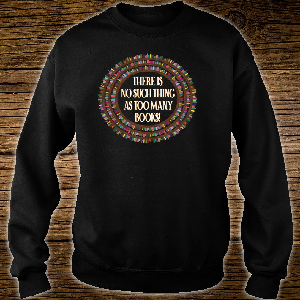No Such Thing As Too Many Books Bookaholic Shirt sweater
