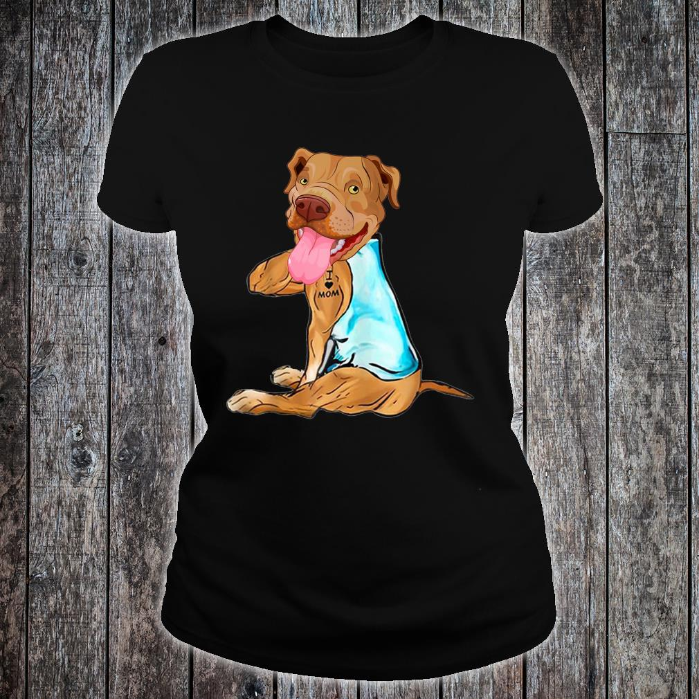 Pit Bull Dog I Love Mom Tattoo Mother's Day Shirt ladies tee
