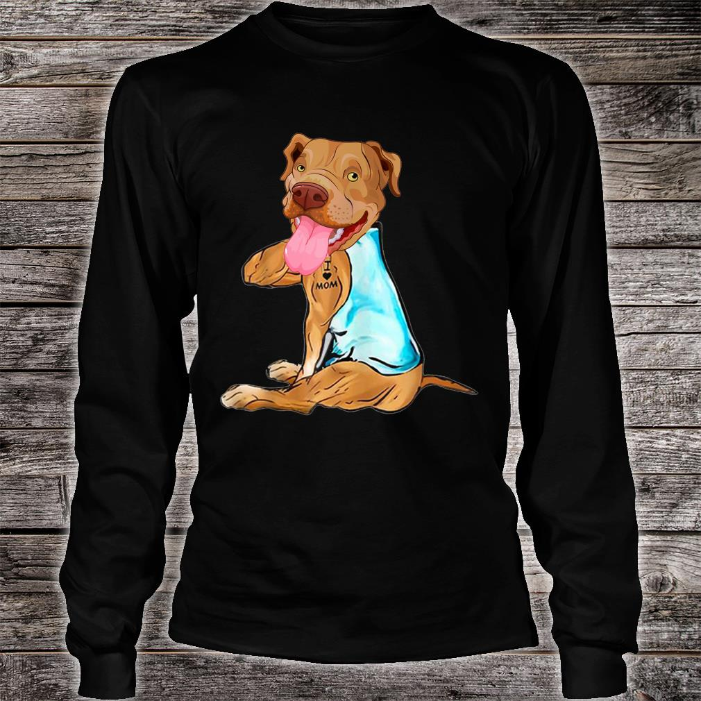 Pit Bull Dog I Love Mom Tattoo Mother's Day Shirt long sleeved
