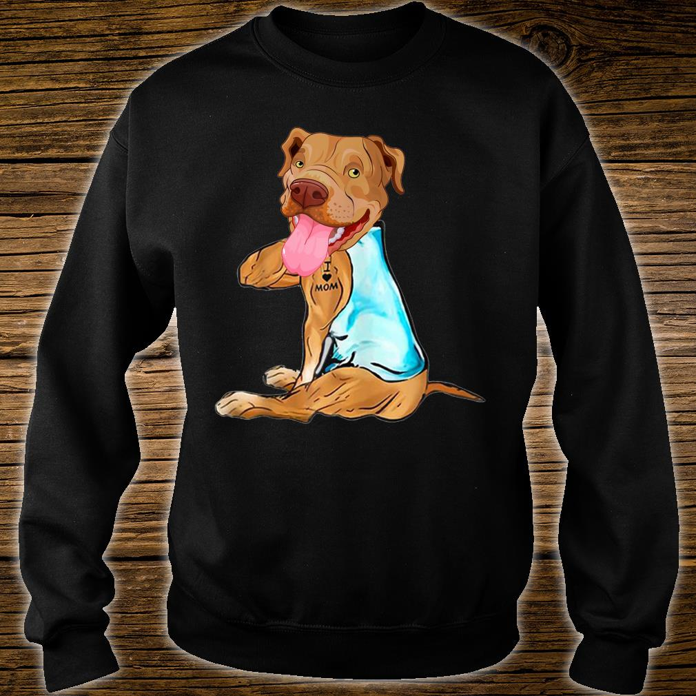Pit Bull Dog I Love Mom Tattoo Mother's Day Shirt sweater