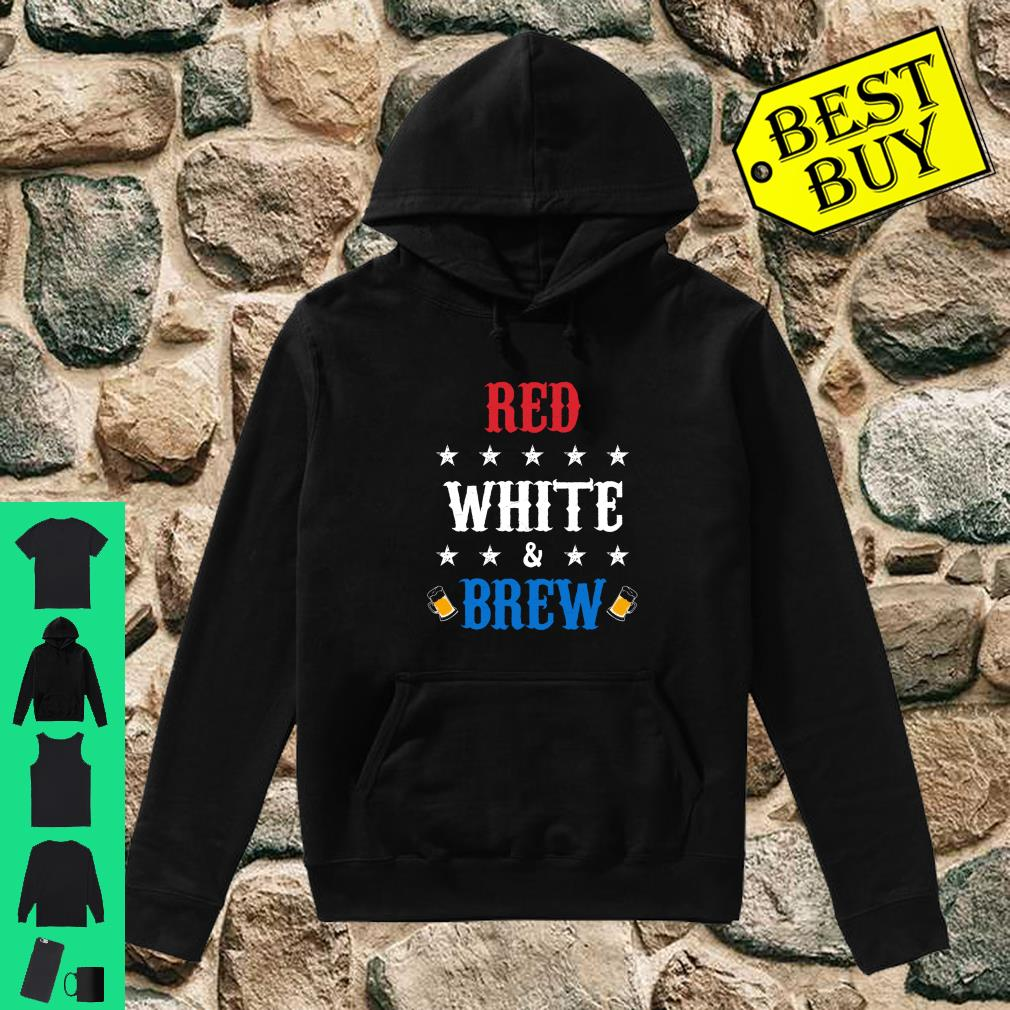 Red White and Brew Independence Day shirt hoodie