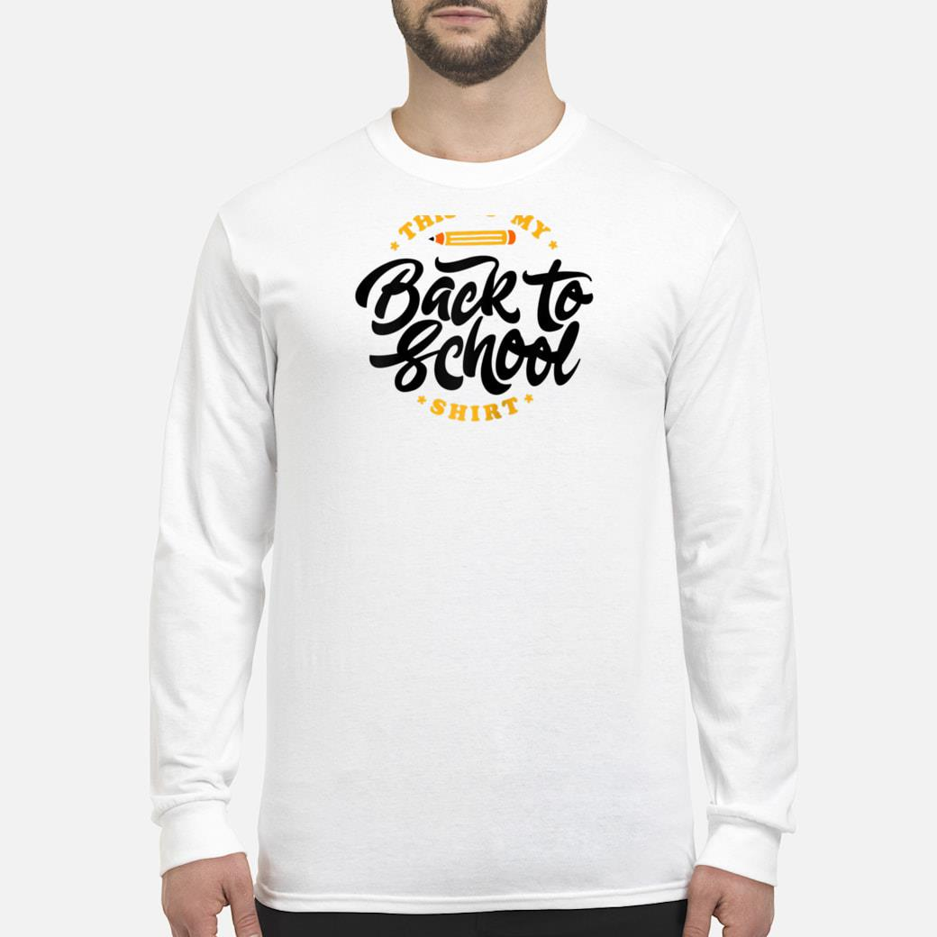 This Is My Back To School Great Gift Shirt long sleeved